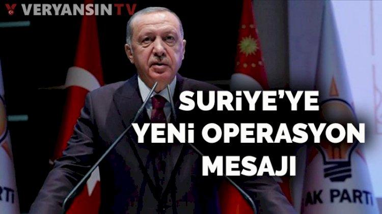 Erdoğan'dan Suriye'ye yeni operasyon mesajı