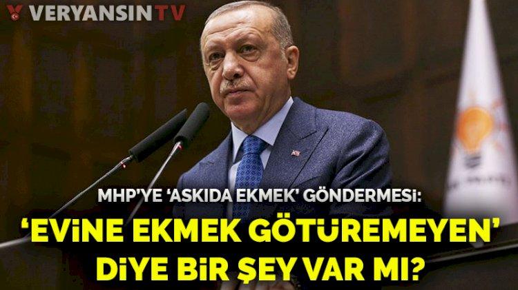 Erdoğan'dan MHP'ye 'askıda ekmek' göndermesi: Türkiye'de evine ekmek götüremeyen kişi var mı?