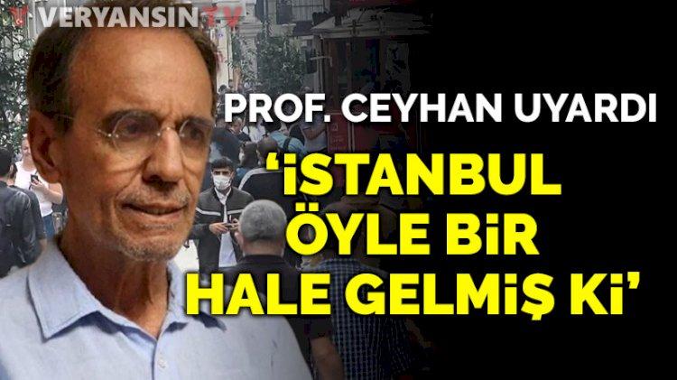 Prof. Dr. Mehmet Ceyhan 'çok acil' diyerek uyardı: 'İstanbul öyle bir hale gelmiş ki...'