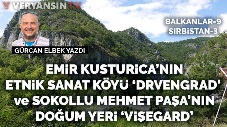 Emir Kusturica'nın Etnik Sanat Köyü 'Drvengrad (Küstendorf)'  ve  Sokollu Mehmet Paşa'nın Doğum Yeri 'Vişegrad'