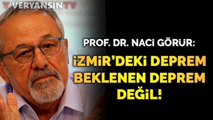 Prof. Dr. Naci Görür: İzmir'deki deprem beklenen deprem değil