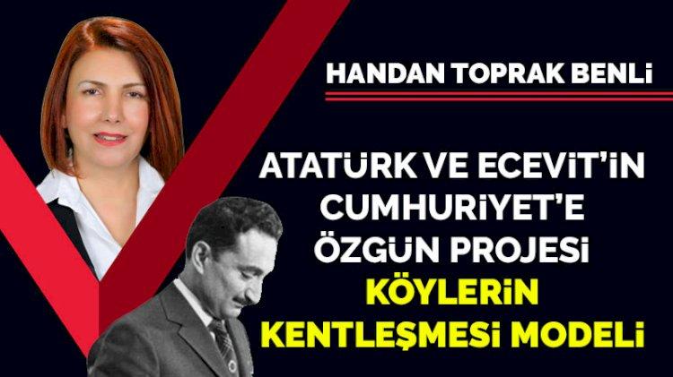 Atatürk ve Ecevit'in Cumhuriyet'e özgün projesi; köylerin kentleşmesi modeli