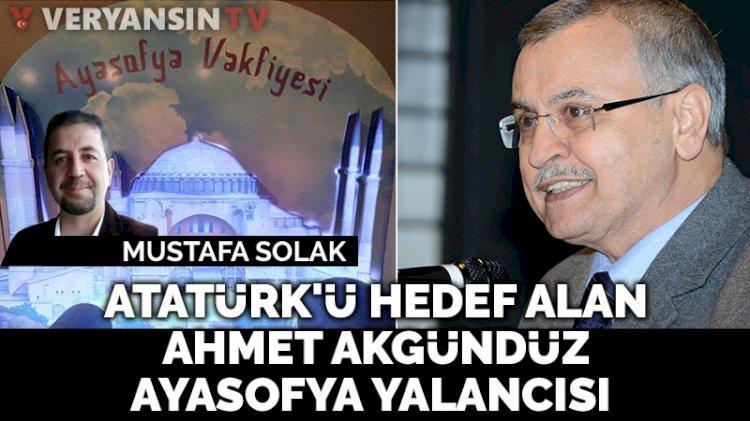 Atatürk'ü hedef alan Ahmet Akgündüz, Ayasofya yalancısı