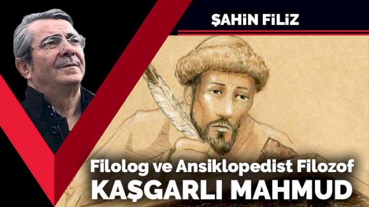Filolog ve Ansiklopedist Filozof  Kaşgarlı Mahmud