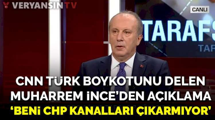 CHP'nin CNN Türk boykotunu delen Muharrem İnce'den açıklama