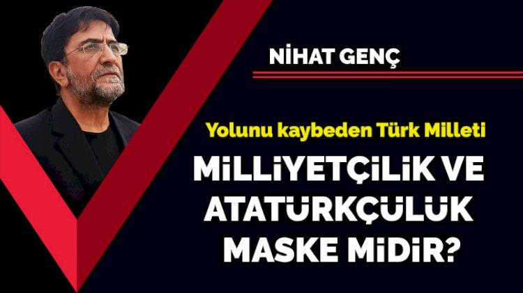 Yolunu kaybeden Türk Milleti... Milliyetçilik ve Atatürkçülük maske midir?