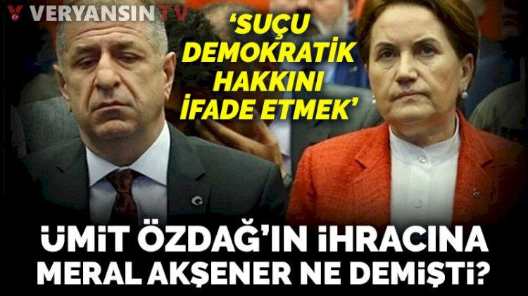 Akşener, Ümit Özdağ'ın ihracına ne demişti: Majestelerinin demokrasi anlayışı...