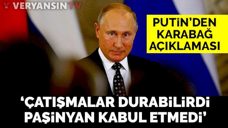 Putin: Çatışmalar durabilirdi Paşinyan kabul etmedi
