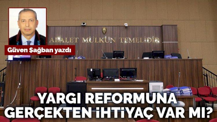 Yargı reformuna gerçekten ihtiyaç var mı?