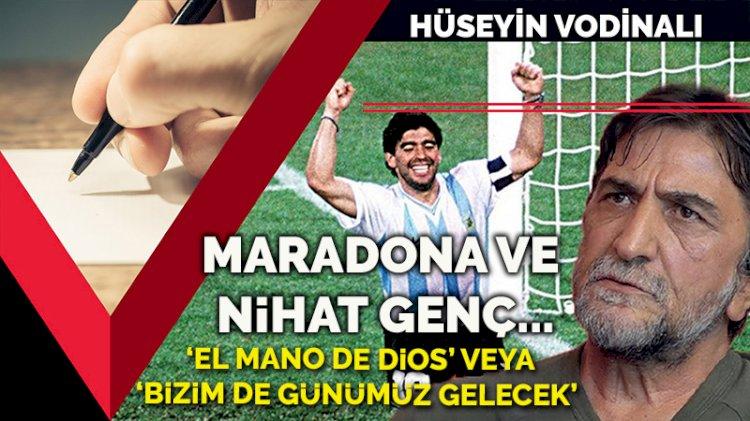 Maradona ve Nihat Genç... 'El mano de dios' veya 'Bizim de günümüz gelecek'