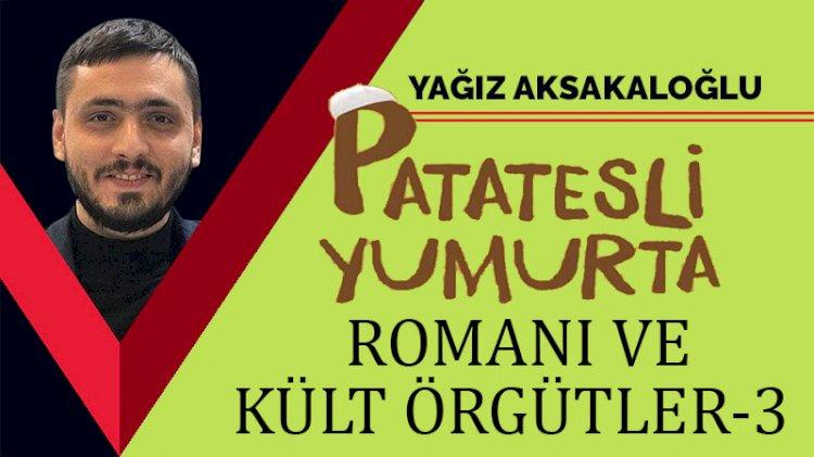 'Patatesli Yumurta' Romanı ve Kült Örgütler -3