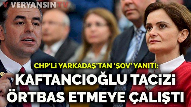 CHP'li Yarkadaş: Canan Kaftancıoğlu tacizi örtbas etmeye çalıştı
