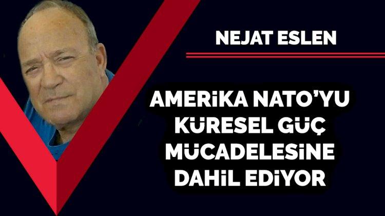 Amerika NATO'yu küresel güç mücadelesine dahil ediyor