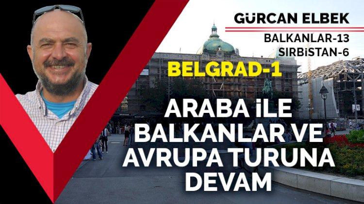 Araba ile Balkanlar ve Avrupa turuna devam (Belgrad-1)