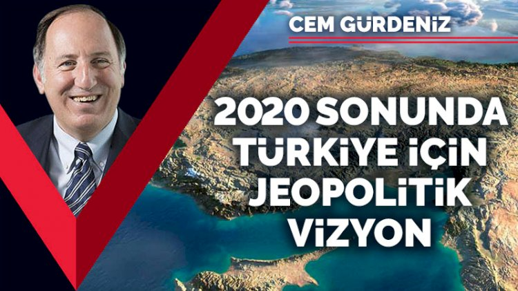 2020 sonunda Türkiye için jeopolitik vizyon