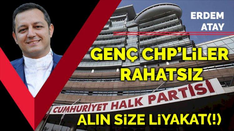 Alın size liyakat(!) Genç CHP'liler rahatsız!