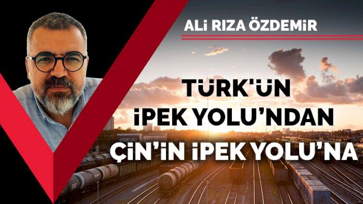Türk'ün İpek Yolu'ndan Çin'in İpek Yolu'na