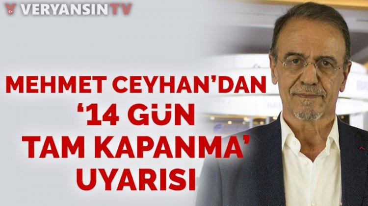Mehmet Ceyhan'dan '14 gün tam kapanma' açıklaması