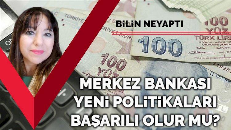 Yeni Merkez Bankası politikaları başarılı olur mu?