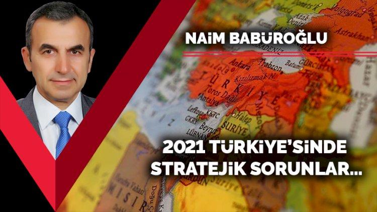 2021 Türkiye'sinde stratejik sorunlar…