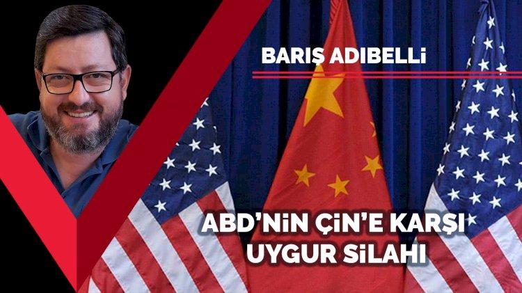 ABD'nin Çin'e karşı Uygur silahı