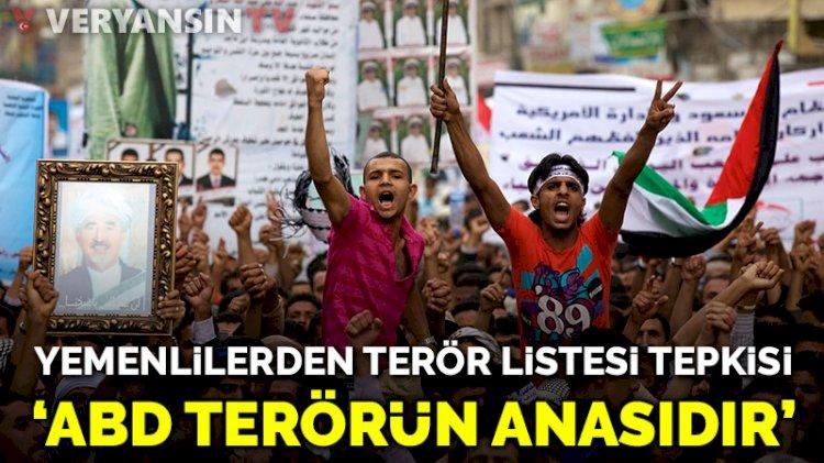 Yemenliler ABD'nin terör kararını protesto etti: ABD terörizmin anasıdır