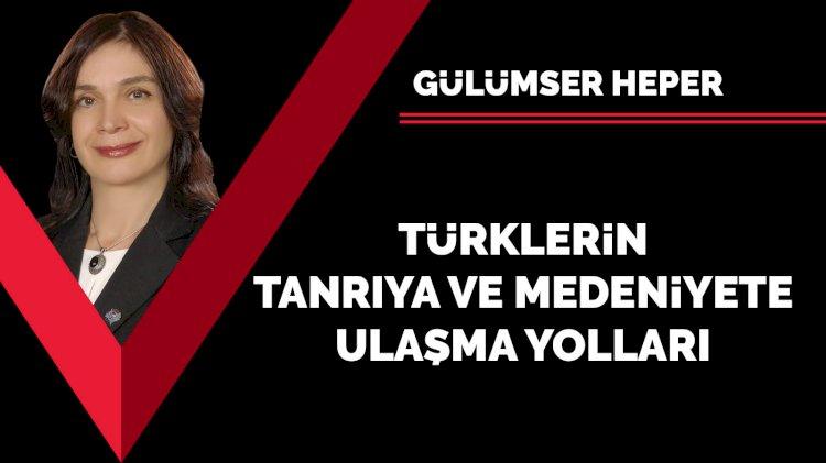Türklerin tanrıya ve medeniyete ulaşma yolları!