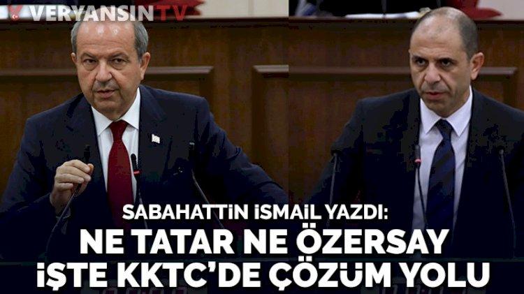 Ne Özersay'ın ne Tatar'ın yolu... İşte Kıbrıs'ta çözümün yolu
