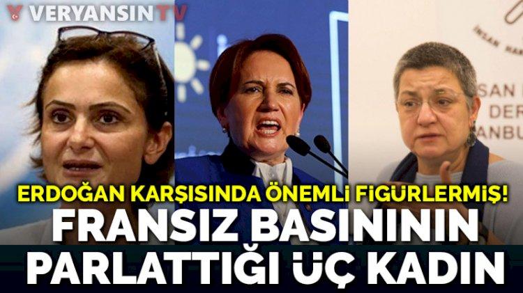 Erdoğan'ı bunlar devirecekmiş! Fransız basınının parlattığı üç kadın