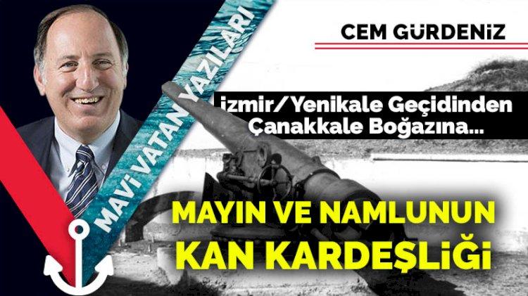 İzmir/Yenikale Geçidinden, Çanakkale Boğazına…  Mayın ve Namlunun Kan Kardeşliği