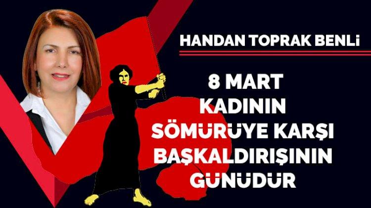 8 Mart, kadının sömürüye karşı başkaldırışının günüdür