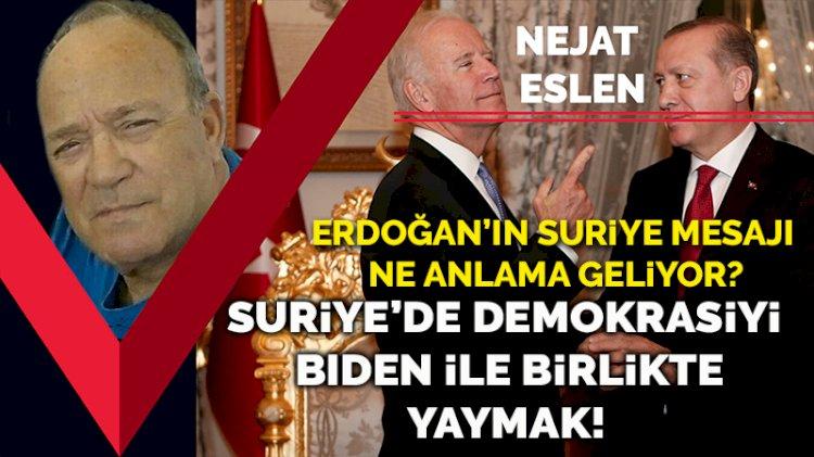Erdoğan'ın o mesajı ne anlama geliyor? Suriye'de demokrasiyi Biden ile birlikte yaymak!..