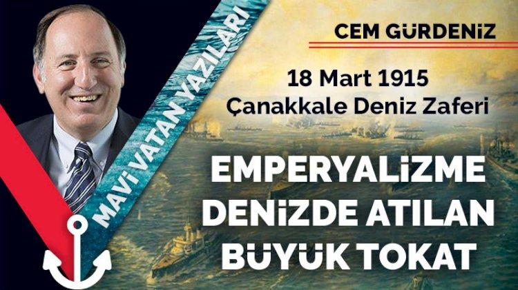 18 Mart 1915 Çanakkale Deniz Zaferi: Emperyalizme denizde atılan büyük tokat