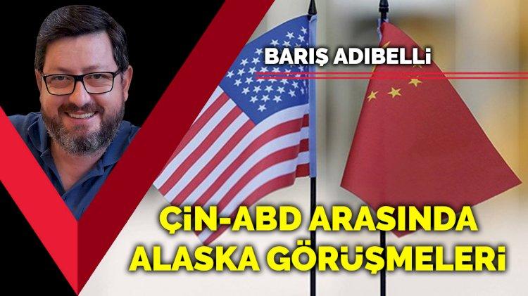 Çin-ABD arasında Alaska görüşmeleri
