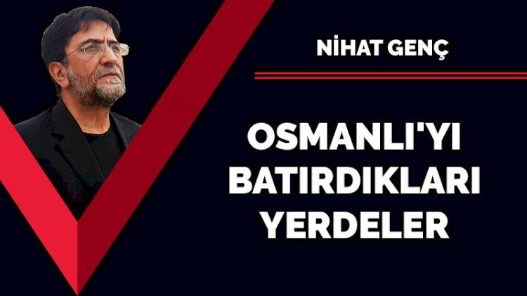 Osmanlı'yı batırdıkları yerdeler