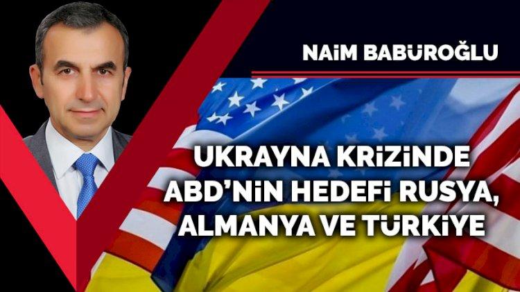 Ukrayna krizinde ABD'nin hedefi Rusya, Almanya ve Türkiye…