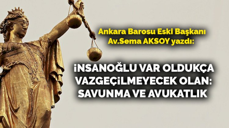 İnsanoğlu var oldukça vazgeçilmeyecek olan: Savunma ve avukatlık