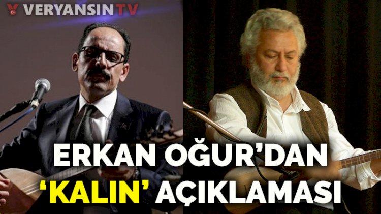Erkan Oğur'dan 'İbrahim Kalın' eleştirilerine yanıt