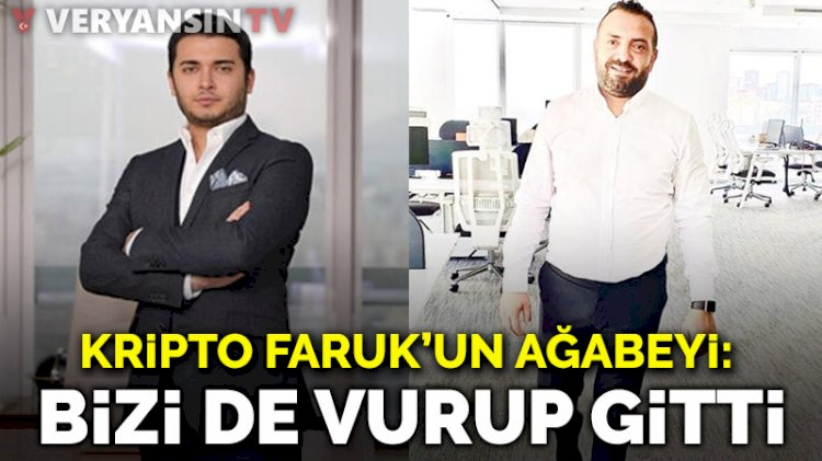 Kripto Faruk'un ağabeyi: Bizi de vurup gitti