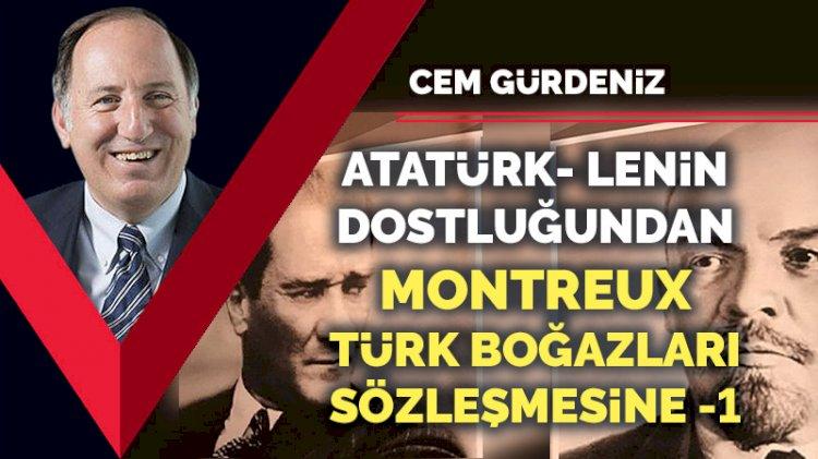Atatürk- Lenin dostluğundan Montreux Türk Boğazları Sözleşmesine -1