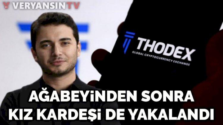 Thodex kurucusu Özer'in ağabeyinden sonra kız kardeşi de gözaltına alındı