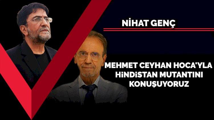 Mehmet Ceyhan Hoca'yla Hindistan mutantını konuşuyoruz