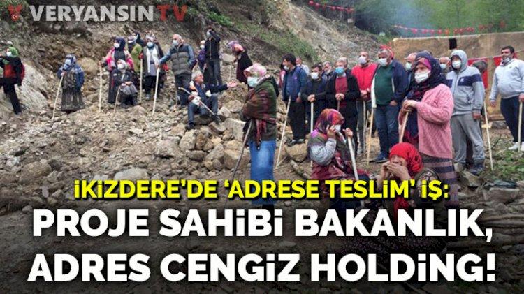 İkizdere'de adrese teslim iş: Proje sahibi Bakanlık, adres Cengiz Holding!