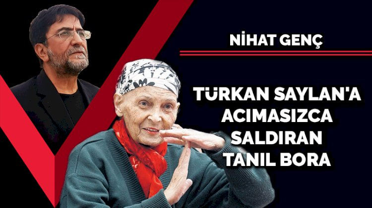 Türkan Saylan'a acımasızca saldıran Tanıl Bora