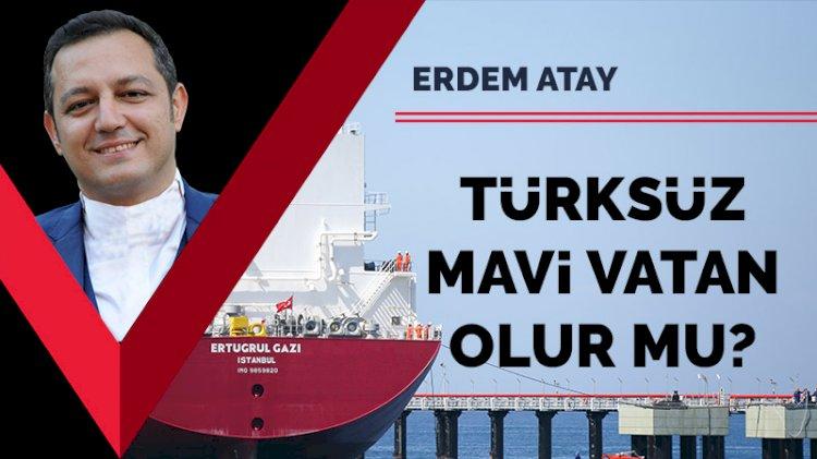 Türksüz Mavi Vatan olur mu?