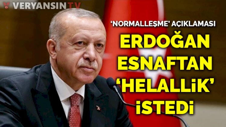 Erdoğan esnaftan 'helallik' istedi