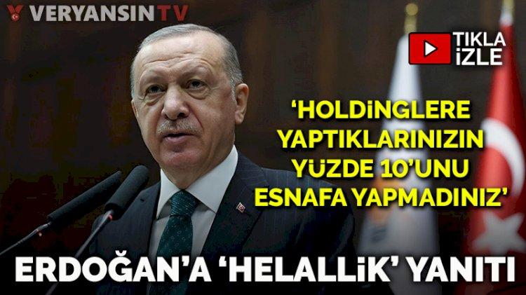 Erdoğan'a 'helallik' yanıtı: Holdinglere yaptıklarınızın yüzde 10'unu esnafa yapmadınız