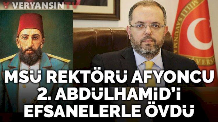 MSÜ Üniversitesi rektörü Afyoncu, İsrail-Filistin gerilimi sonrası 2. Abdülhamid'i efsanelerle övdü