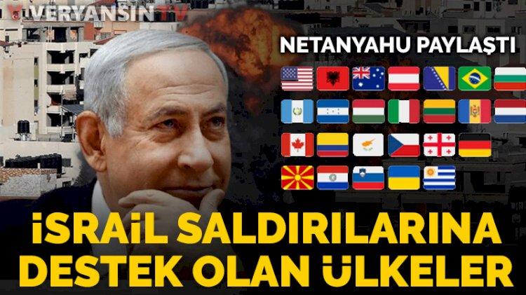 Netanyahu paylaştı... İsrail katliamlarına destek olan ülkeler