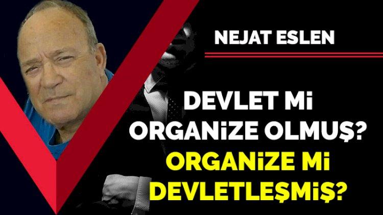 Devlet mi organize olmuş? Organize mi devletleşmiş?